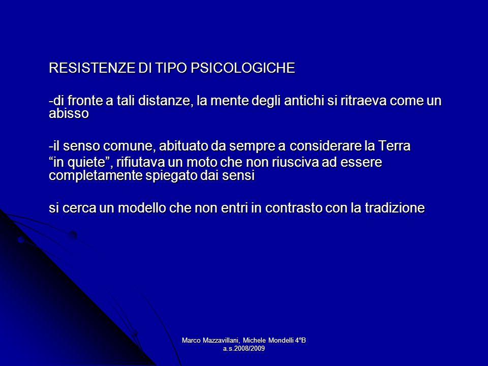 Marco Mazzavillani, Michele Mondelli 4°B a.s.2008/2009 RESISTENZE DI TIPO PSICOLOGICHE -di fronte a tali distanze, la mente degli antichi si ritraeva