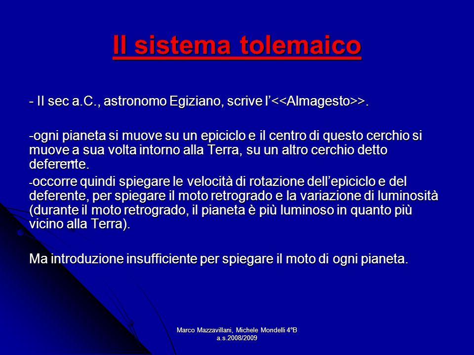 Marco Mazzavillani, Michele Mondelli 4°B a.s.2008/2009 Il sistema tolemaico - II sec a.C., astronomo Egiziano, scrive l >. -ogni pianeta si muove su u
