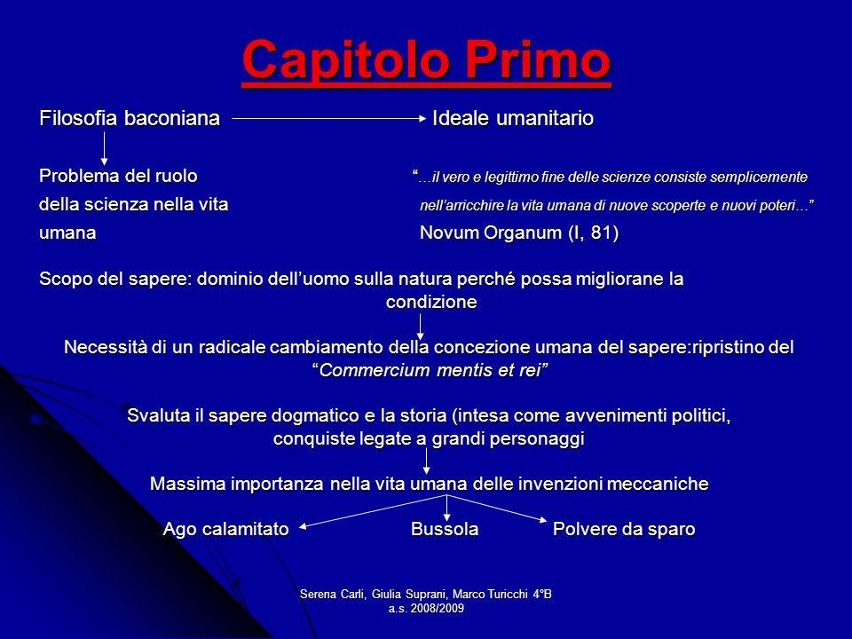 Serena Carli, Giulia Suprani, Marco Turicchi 4°B a.s. 2008/2009 Capitolo Primo Filosofia baconiana Ideale umanitario Problema del ruolo …il vero e leg