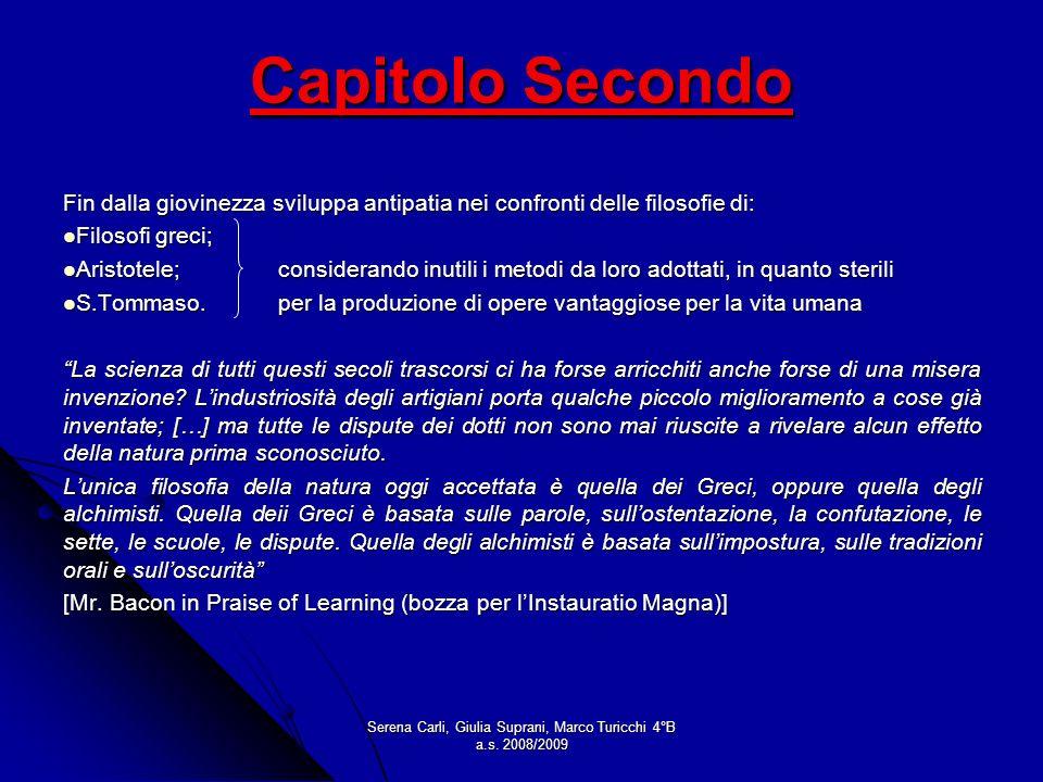Serena Carli, Giulia Suprani, Marco Turicchi 4°B a.s. 2008/2009 Capitolo Secondo Fin dalla giovinezza sviluppa antipatia nei confronti delle filosofie