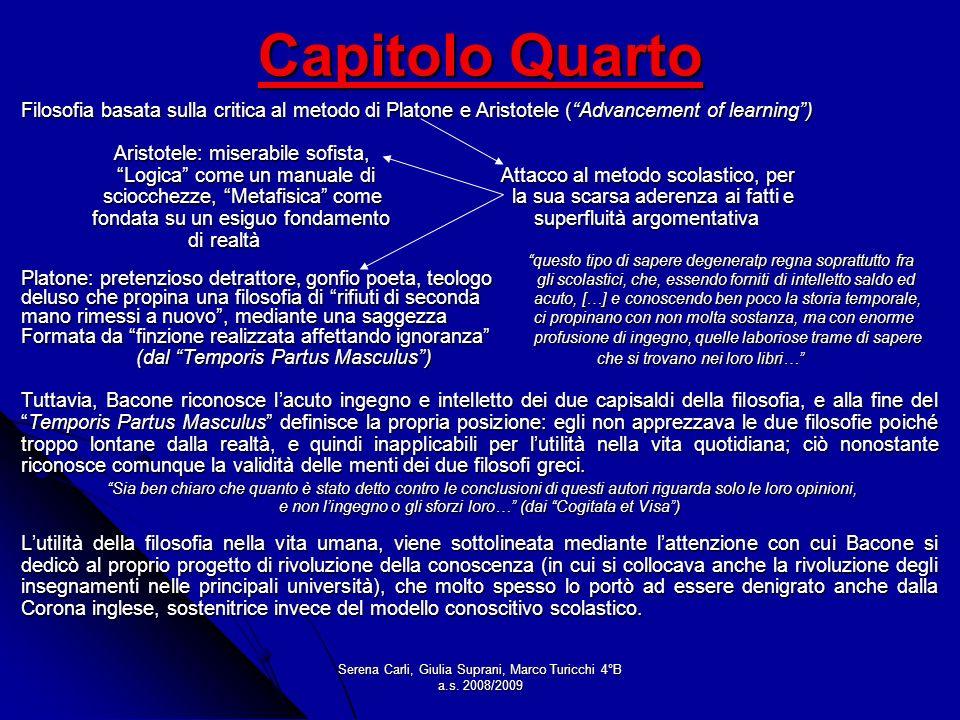 Serena Carli, Giulia Suprani, Marco Turicchi 4°B a.s. 2008/2009 Capitolo Quarto Filosofia basata sulla critica al metodo di Platone e Aristotele (Adva
