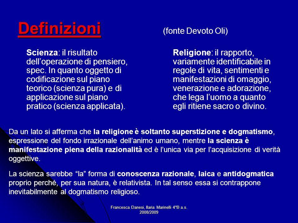 Francesca Danesi, Ilaria Marinelli 4°B a.s. 2008/2009 Definizioni Definizioni (fonte Devoto Oli) Scienza: il risultato delloperazione di pensiero, spe