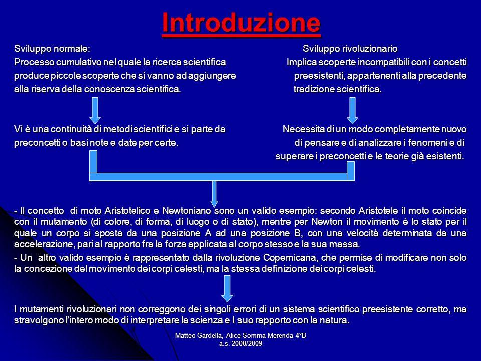 Matteo Gardella, Alice Somma Merenda 4°B a.s. 2008/2009 Introduzione Sviluppo normale:Sviluppo rivoluzionario Processo cumulativo nel quale la ricerca