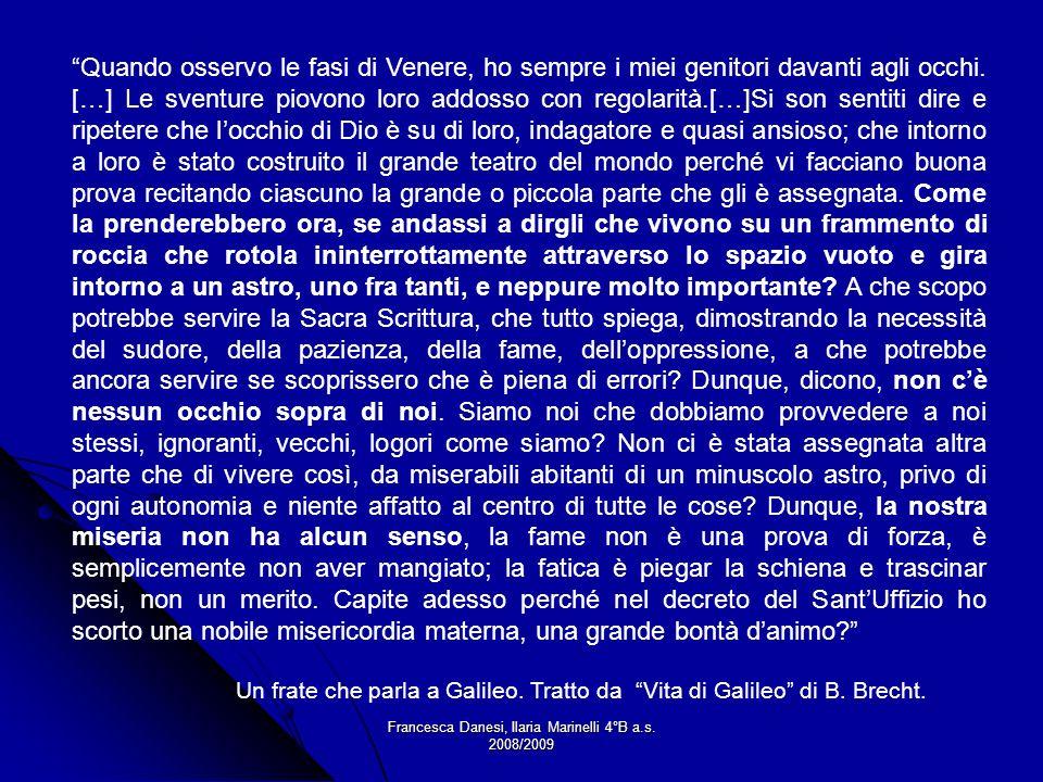Francesca Danesi, Ilaria Marinelli 4°B a.s. 2008/2009 Quando osservo le fasi di Venere, ho sempre i miei genitori davanti agli occhi. […] Le sventure
