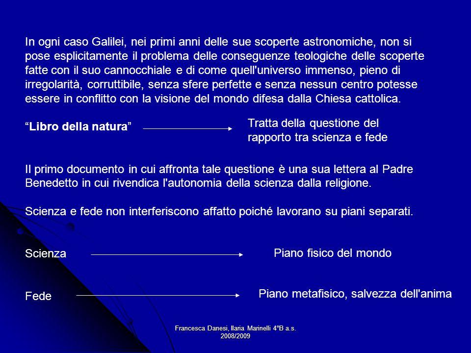 Francesca Danesi, Ilaria Marinelli 4°B a.s. 2008/2009 In ogni caso Galilei, nei primi anni delle sue scoperte astronomiche, non si pose esplicitamente