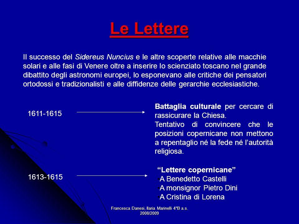 Francesca Danesi, Ilaria Marinelli 4°B a.s. 2008/2009 Le Lettere Il successo del Sidereus Nuncius e le altre scoperte relative alle macchie solari e a
