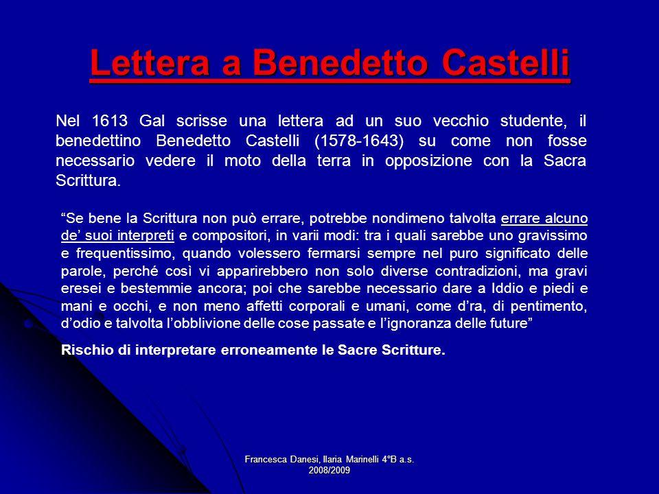 Francesca Danesi, Ilaria Marinelli 4°B a.s. 2008/2009 Lettera a Benedetto Castelli Nel 1613 Gal scrisse una lettera ad un suo vecchio studente, il ben