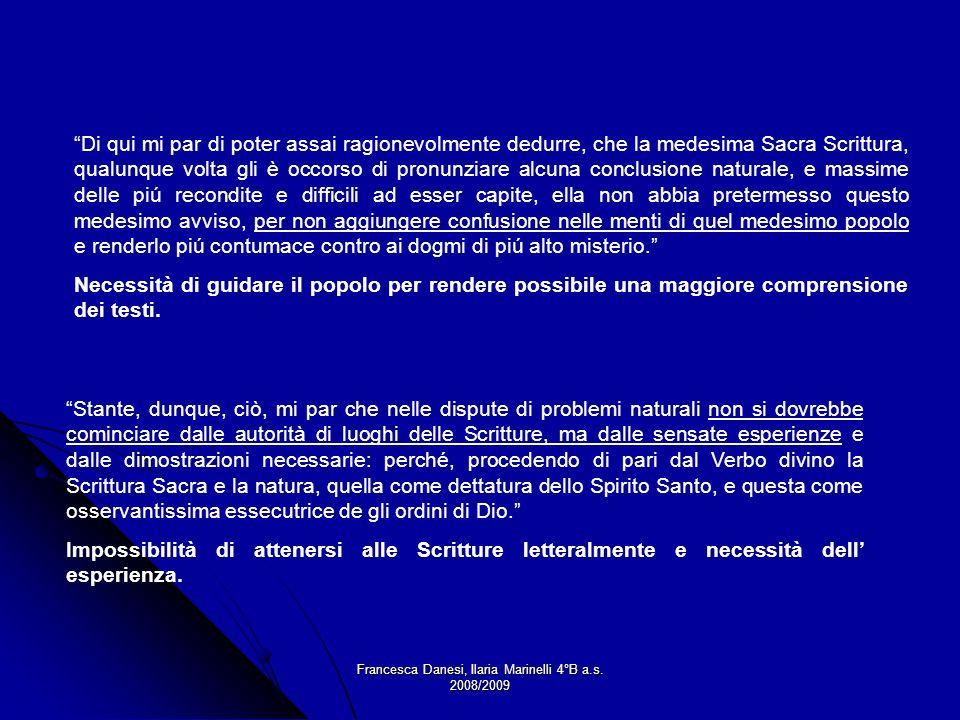 Francesca Danesi, Ilaria Marinelli 4°B a.s. 2008/2009 Di qui mi par di poter assai ragionevolmente dedurre, che la medesima Sacra Scrittura, qualunque