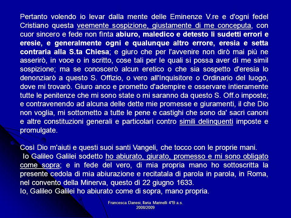 Francesca Danesi, Ilaria Marinelli 4°B a.s. 2008/2009 Pertanto volendo io levar dalla mente delle Eminenze V.re e d'ogni fedel Cristiano questa veemen