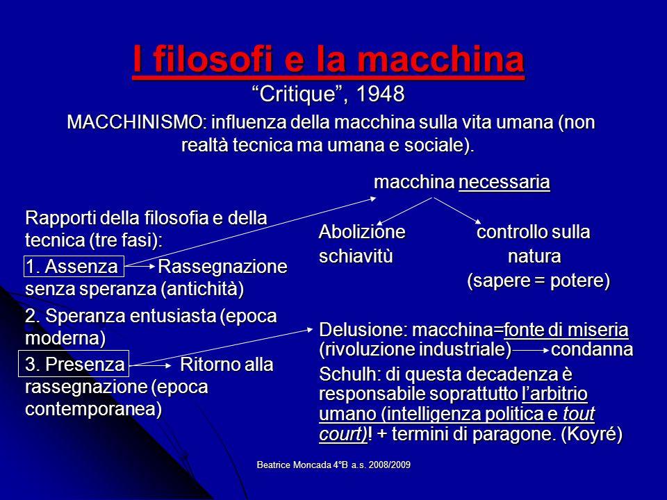 Beatrice Moncada 4°B a.s. 2008/2009 I filosofi e la macchina Critique, 1948 MACCHINISMO: influenza della macchina sulla vita umana (non realtà tecnica