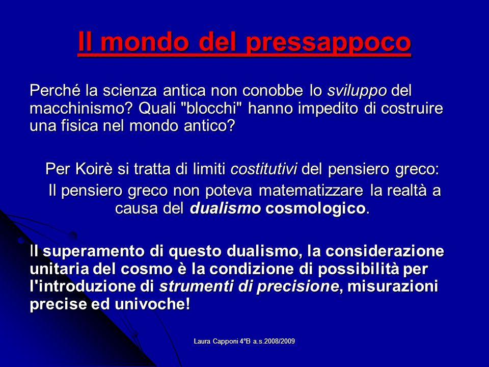 Laura Capponi 4°B a.s.2008/2009 Il mondo del pressappoco Perché la scienza antica non conobbe lo sviluppo del macchinismo? Quali
