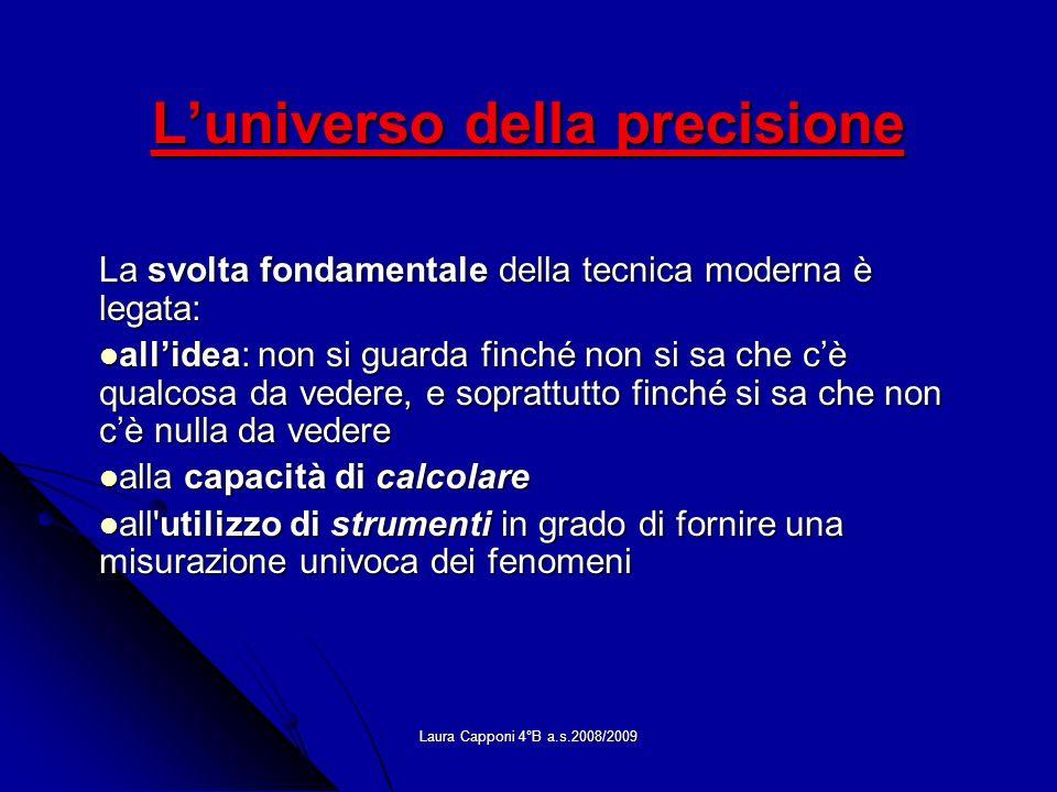 Laura Capponi 4°B a.s.2008/2009 Luniverso della precisione La svolta fondamentale della tecnica moderna è legata: allidea: non si guarda finché non si