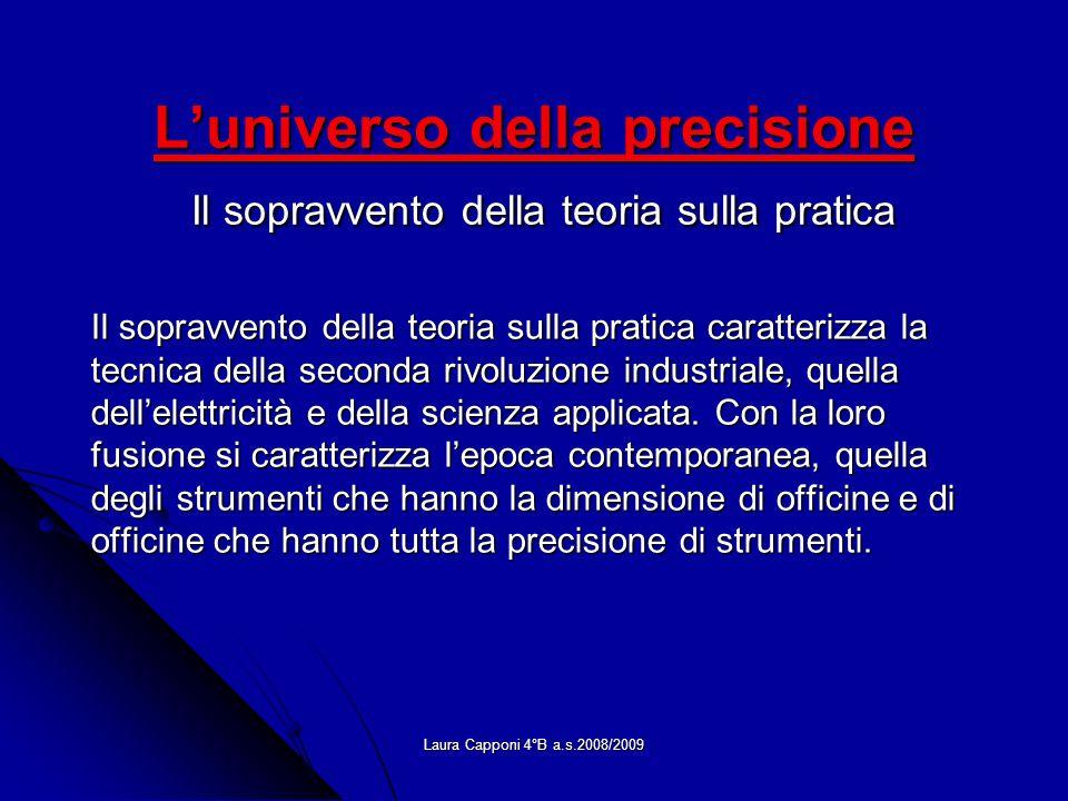 Laura Capponi 4°B a.s.2008/2009 Luniverso della precisione Il sopravvento della teoria sulla pratica Il sopravvento della teoria sulla pratica caratte
