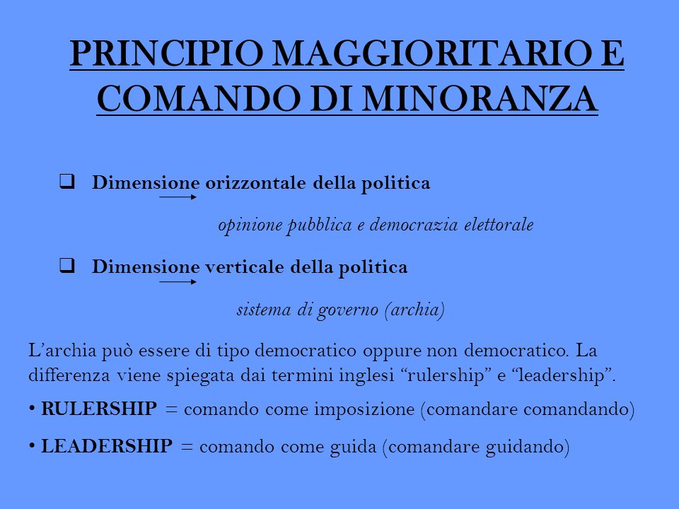PRINCIPIO MAGGIORITARIO E COMANDO DI MINORANZA Dimensione orizzontale della politica opinione pubblica e democrazia elettorale Dimensione verticale de