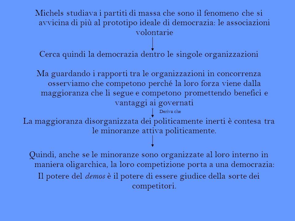 Michels studiava i partiti di massa che sono il fenomeno che si avvicina di più al prototipo ideale di democrazia: le associazioni volontarie Cerca qu
