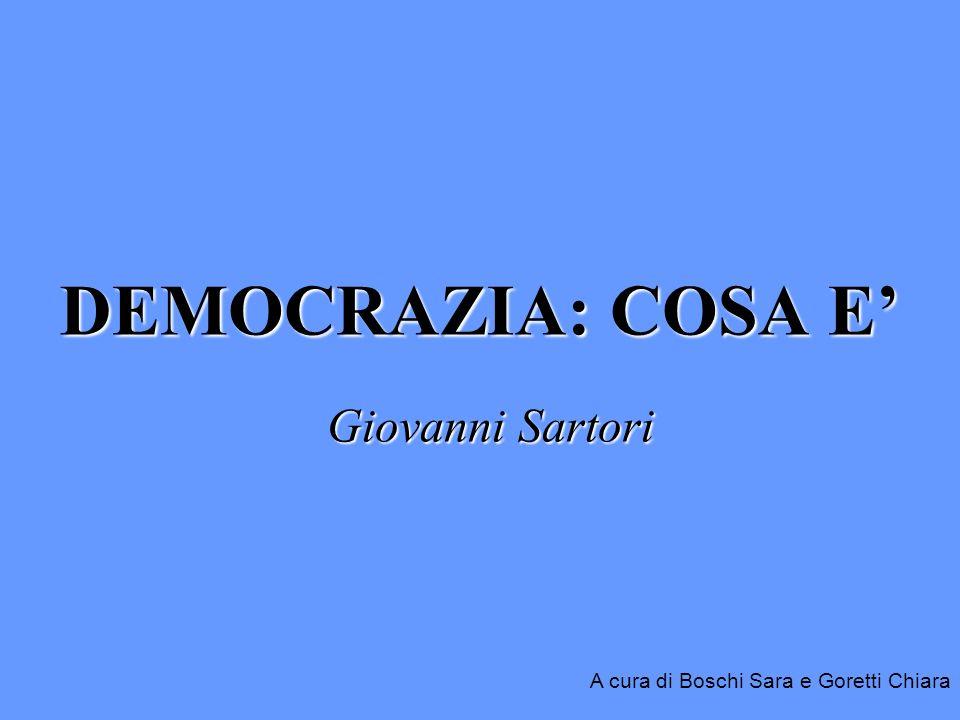 DEMOCRAZIA: COSA E Giovanni Sartori A cura di Boschi Sara e Goretti Chiara