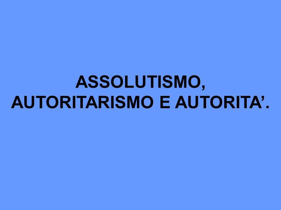ASSOLUTISMO, AUTORITARISMO E AUTORITA.