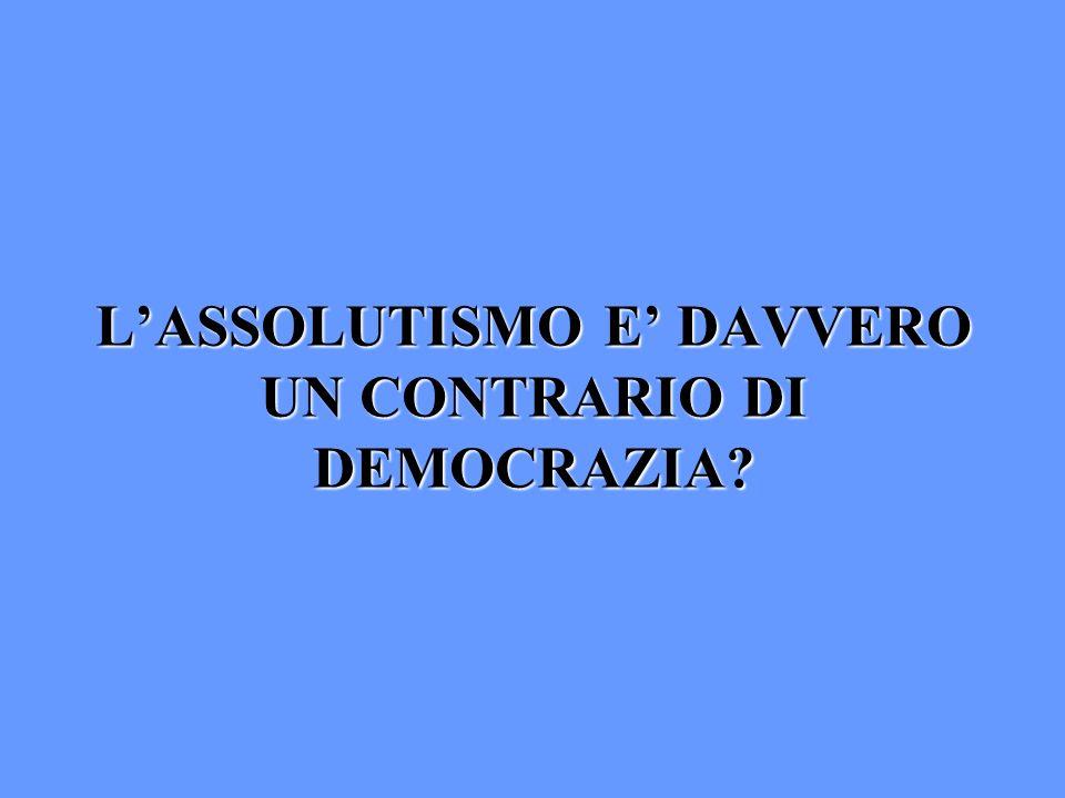 LASSOLUTISMO E DAVVERO UN CONTRARIO DI DEMOCRAZIA?