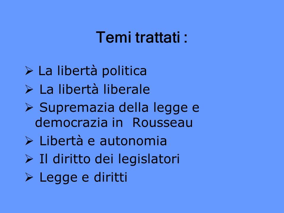 Temi trattati : La libertà politica La libertà liberale Supremazia della legge e democrazia in Rousseau Libertà e autonomia Il diritto dei legislatori
