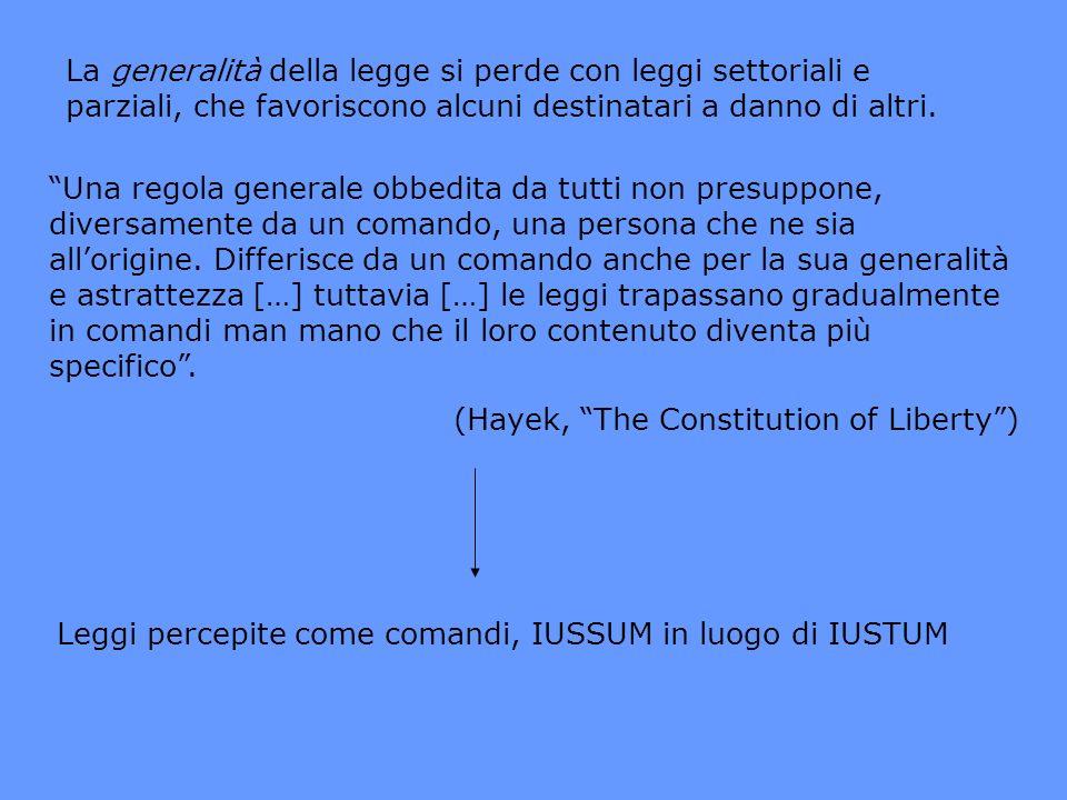 La generalità della legge si perde con leggi settoriali e parziali, che favoriscono alcuni destinatari a danno di altri. Una regola generale obbedita