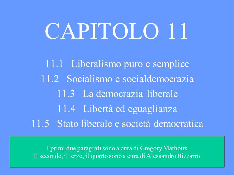 CAPITOLO 11 11.1 Liberalismo puro e semplice 11.2 Socialismo e socialdemocrazia 11.3 La democrazia liberale 11.4 Libertà ed eguaglianza 11.5 Stato lib
