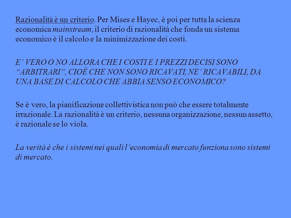 Razionalità è un criterio. Per Mises e Hayec, è poi per tutta la scienza economica mainstream, il criterio di razionalità che fonda un sistema economi