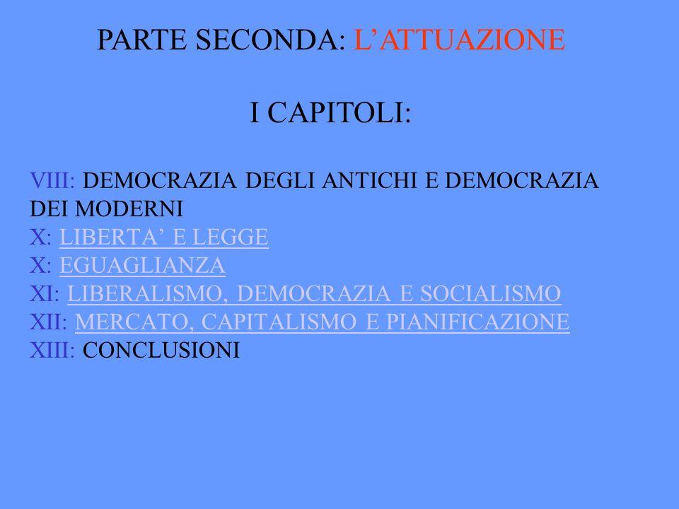 VIII: DEMOCRAZIA DEGLI ANTICHI E DEMOCRAZIA DEI MODERNI X: LIBERTA E LEGGE X: EGUAGLIANZA XI: LIBERALISMO, DEMOCRAZIA E SOCIALISMO XII: MERCATO, CAPIT