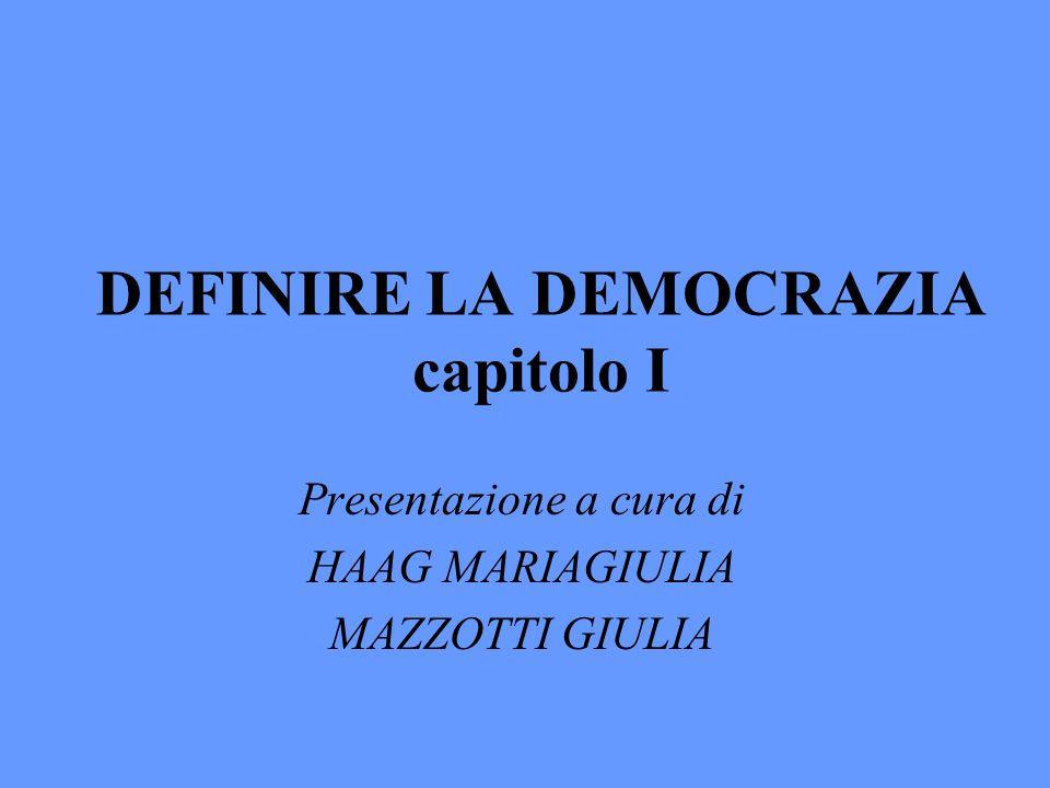 DEFINIRE LA DEMOCRAZIA capitolo I Presentazione a cura di HAAG MARIAGIULIA MAZZOTTI GIULIA