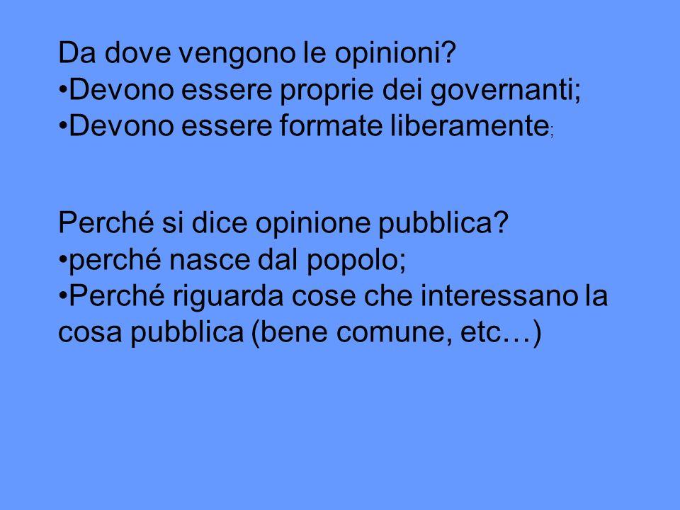 Da dove vengono le opinioni? Devono essere proprie dei governanti; Devono essere formate liberamente ; Perché si dice opinione pubblica? perché nasce