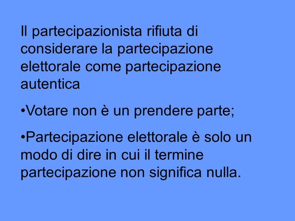 Il partecipazionista rifiuta di considerare la partecipazione elettorale come partecipazione autentica Votare non è un prendere parte; Partecipazione