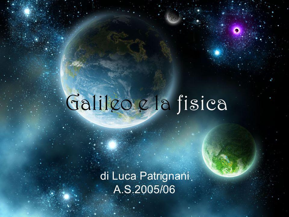 Galileo e la fisica di Luca Patrignani A.S.2005/06