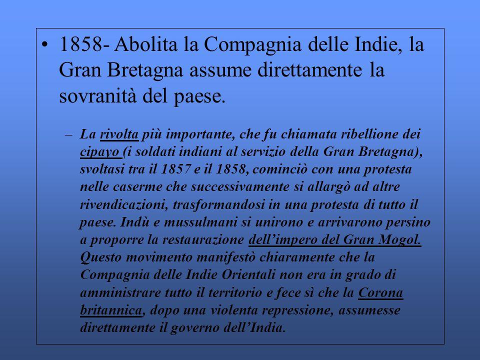 1858- Abolita la Compagnia delle Indie, la Gran Bretagna assume direttamente la sovranità del paese. –La rivolta più importante, che fu chiamata ribel
