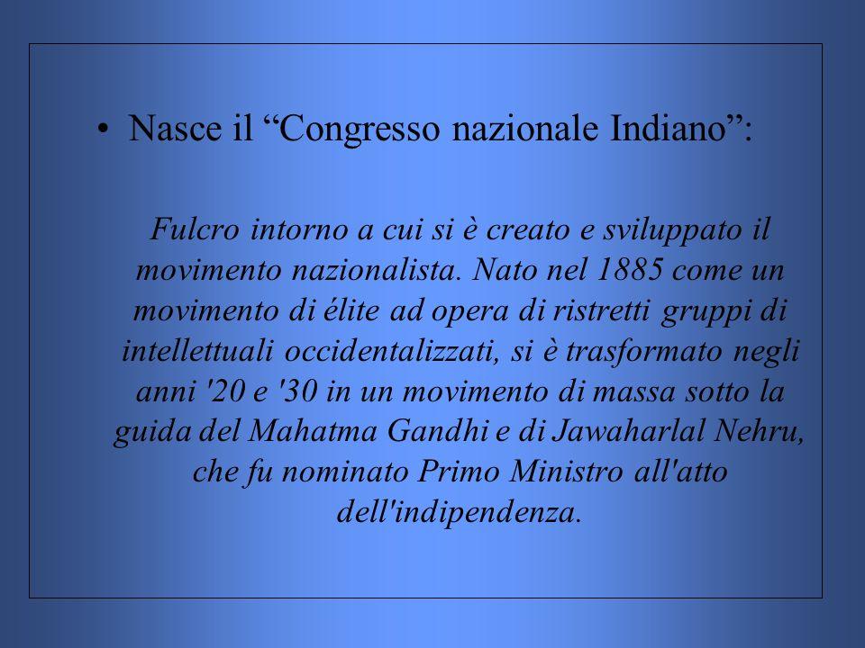 Nasce il Congresso nazionale Indiano: Fulcro intorno a cui si è creato e sviluppato il movimento nazionalista. Nato nel 1885 come un movimento di élit