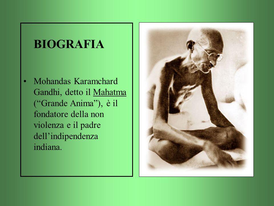 BIOGRAFIA Mohandas Karamchard Gandhi, detto il Mahatma (Grande Anima), è il fondatore della non violenza e il padre dellindipendenza indiana.