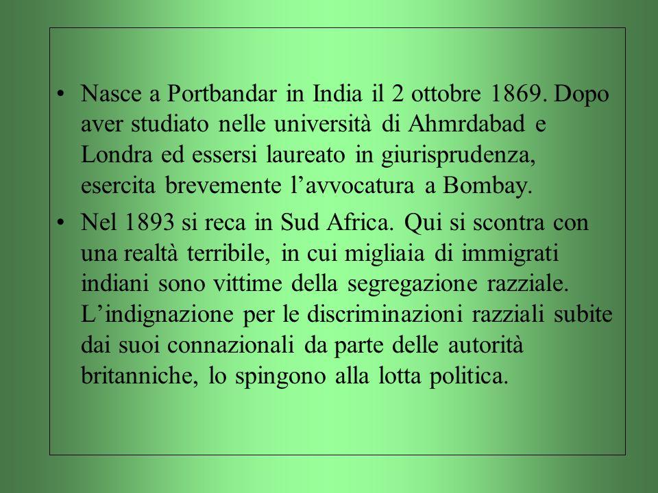 Nasce a Portbandar in India il 2 ottobre 1869. Dopo aver studiato nelle università di Ahmrdabad e Londra ed essersi laureato in giurisprudenza, eserci