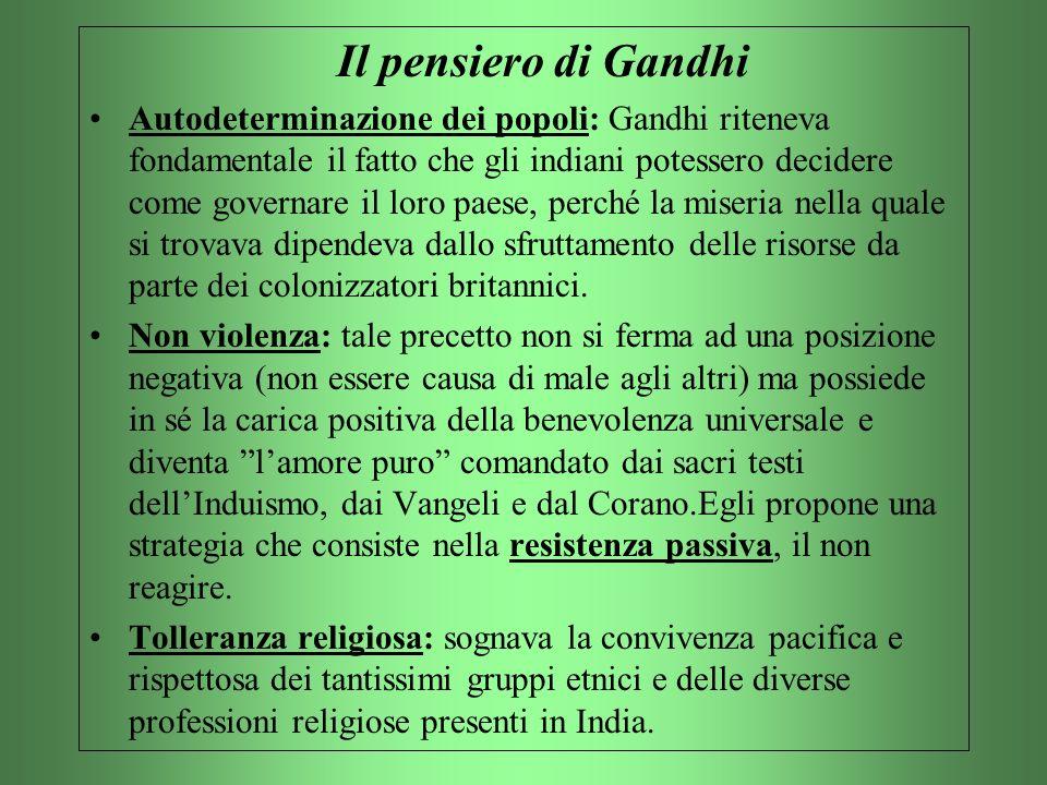 Il pensiero di Gandhi Autodeterminazione dei popoli: Gandhi riteneva fondamentale il fatto che gli indiani potessero decidere come governare il loro p