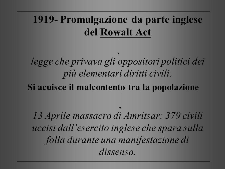 1919- Promulgazione da parte inglese del Rowalt Act legge che privava gli oppositori politici dei più elementari diritti civili. Si acuisce il malcont