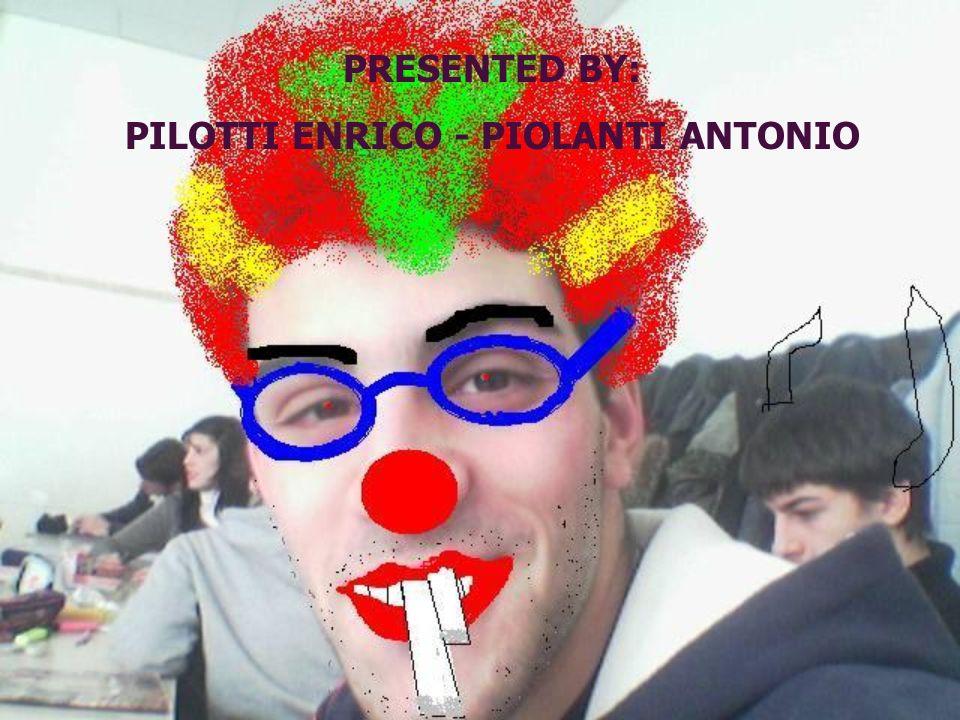 PRESENTED BY: PILOTTI ENRICO - PIOLANTI ANTONIO