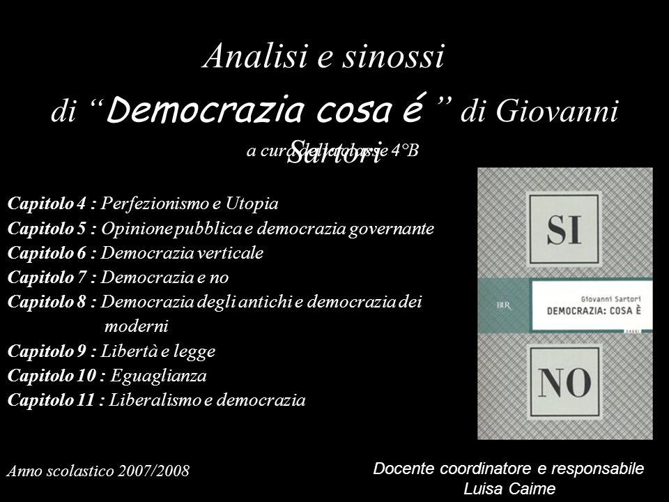 Analisi e sinossi di D emocrazia cosa é di Giovanni Sartori a cura della classe 4°B Anno scolastico 2007/2008 Capitolo 4 : Perfezionismo e Utopia Capi
