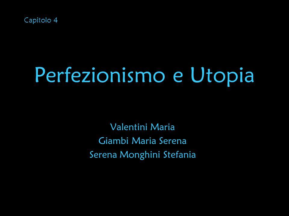 Perfezionismo e Utopia Valentini Maria Giambi Maria Serena Serena Monghini Stefania Capitolo 4