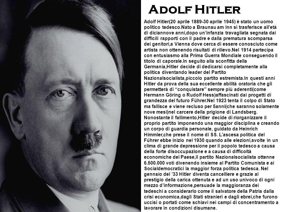 Adolf Hitler(20 aprile 1889-30 aprile 1945) è stato un uomo politico tedesco.Nato a Braunau am Inn si trasferisce alletà di diciannove anni,dopo uninf