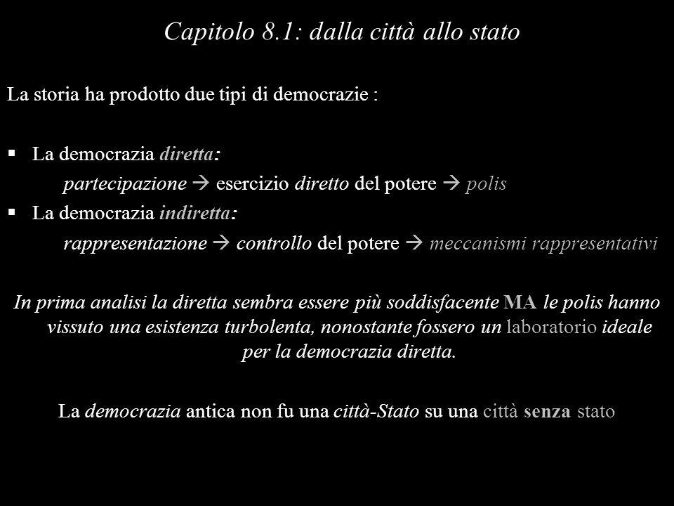 La storia ha prodotto due tipi di democrazie : La democrazia diretta: partecipazione esercizio diretto del potere polis La democrazia indiretta: rappr