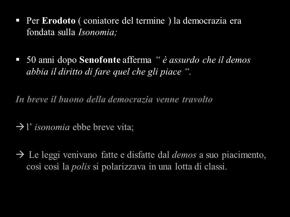 Ad Aristotele si affiancarono altri pensatori : Per Erodoto ( coniatore del termine ) la democrazia era fondata sulla Isonomia; 50 anni dopo Senofonte