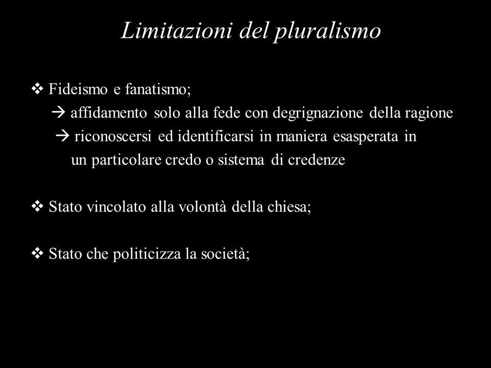 Limitazioni del pluralismo Fideismo e fanatismo; affidamento solo alla fede con degrignazione della ragione riconoscersi ed identificarsi in maniera e