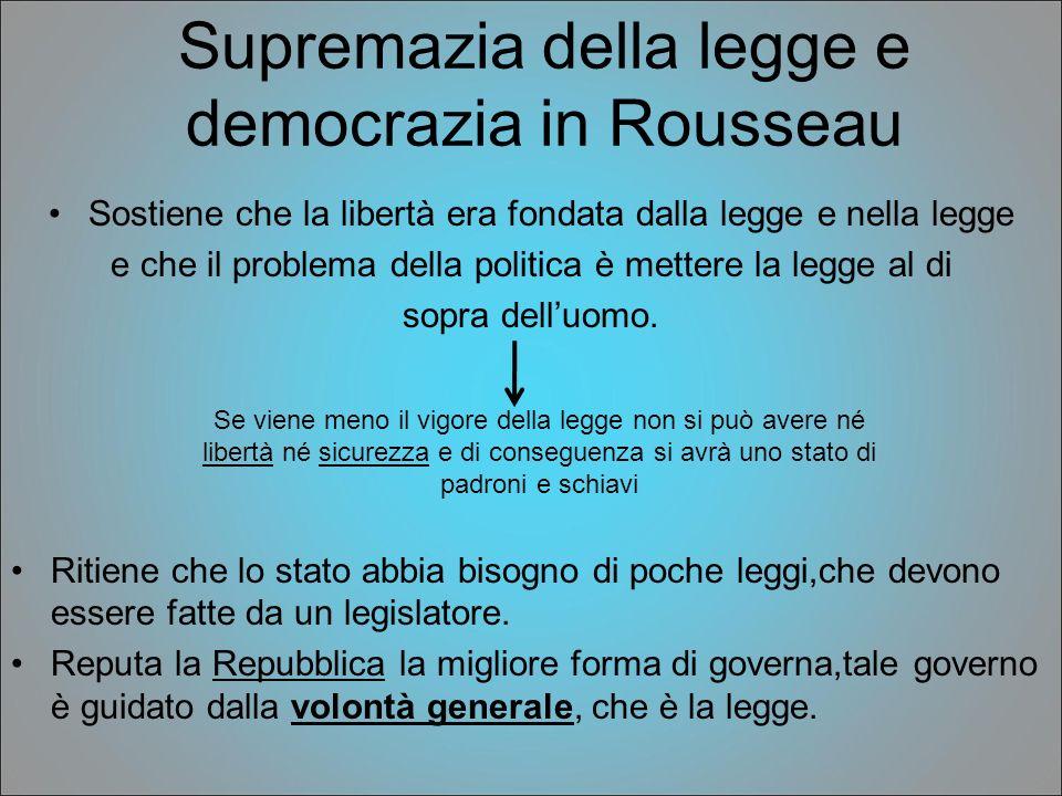 Supremazia della legge e democrazia in Rousseau Sostiene che la libertà era fondata dalla legge e nella legge e che il problema della politica è mette