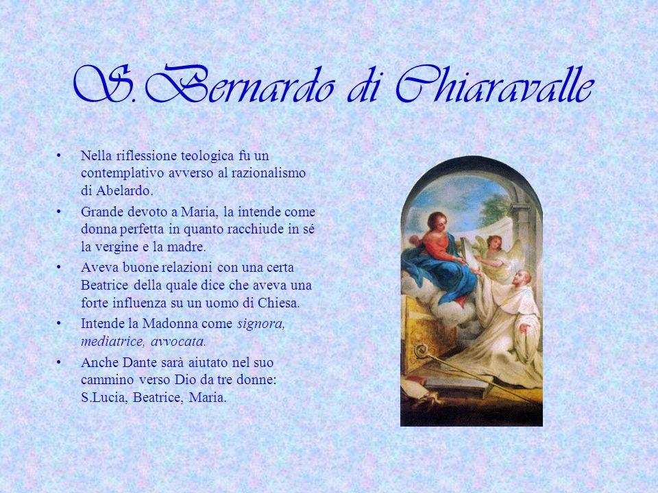 S.Bernardo di Chiaravalle Nella riflessione teologica fu un contemplativo avverso al razionalismo di Abelardo.