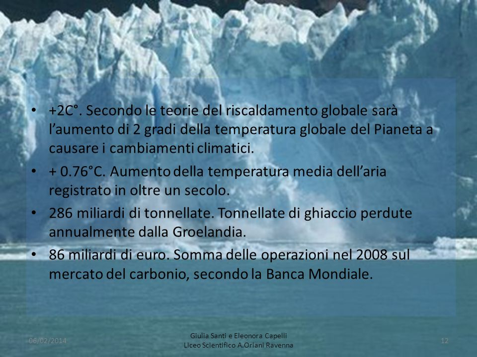 +2C°. Secondo le teorie del riscaldamento globale sarà laumento di 2 gradi della temperatura globale del Pianeta a causare i cambiamenti climatici. +