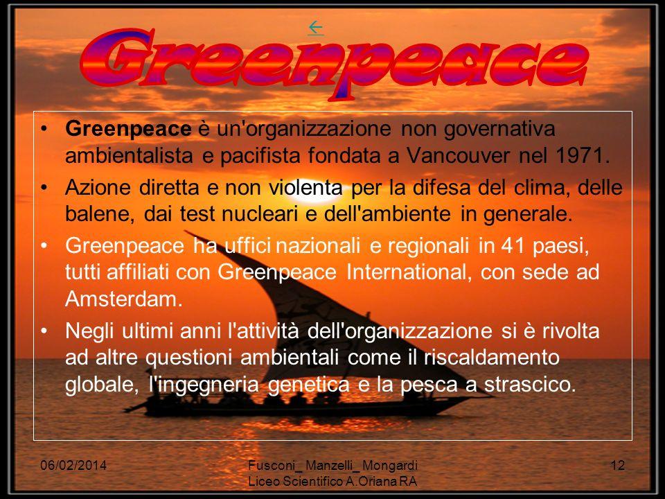 06/02/2014Fusconi_ Manzelli_ Mongardi Liceo Scientifico A.Oriana RA 12 Greenpeace è un organizzazione non governativa ambientalista e pacifista fondata a Vancouver nel 1971.