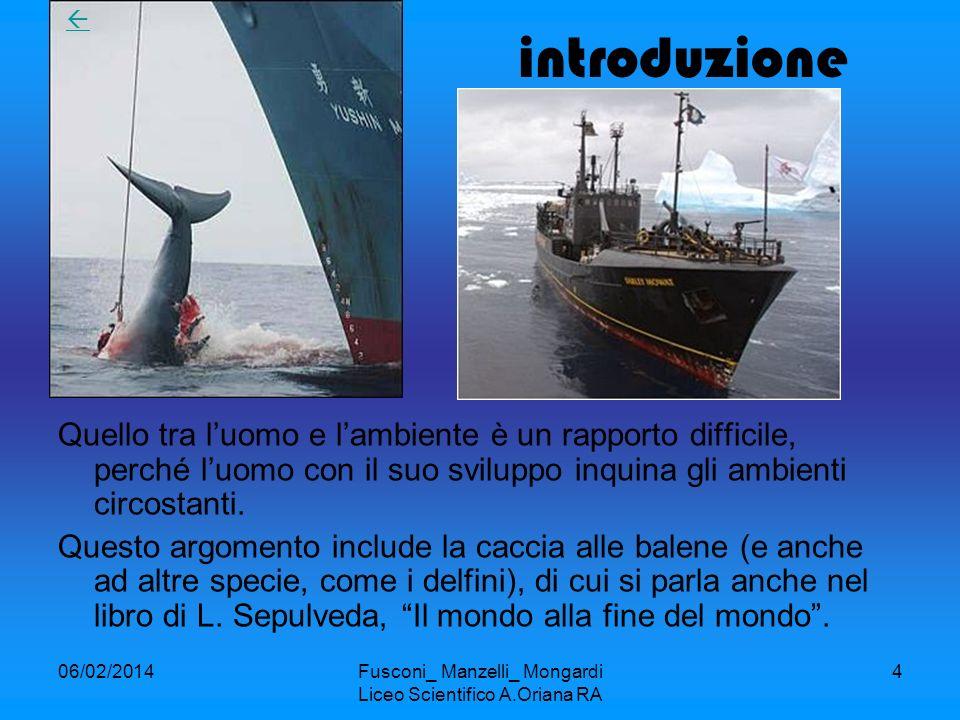06/02/2014Fusconi_ Manzelli_ Mongardi Liceo Scientifico A.Oriana RA 4 introduzione Quello tra luomo e lambiente è un rapporto difficile, perché luomo con il suo sviluppo inquina gli ambienti circostanti.