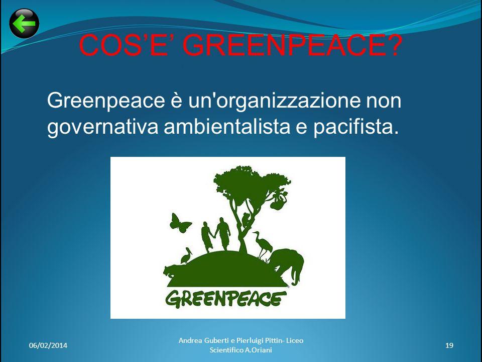 COSE GREENPEACE? Greenpeace è un'organizzazione non governativa ambientalista e pacifista. 06/02/201419 Andrea Guberti e Pierluigi Pittin- Liceo Scien